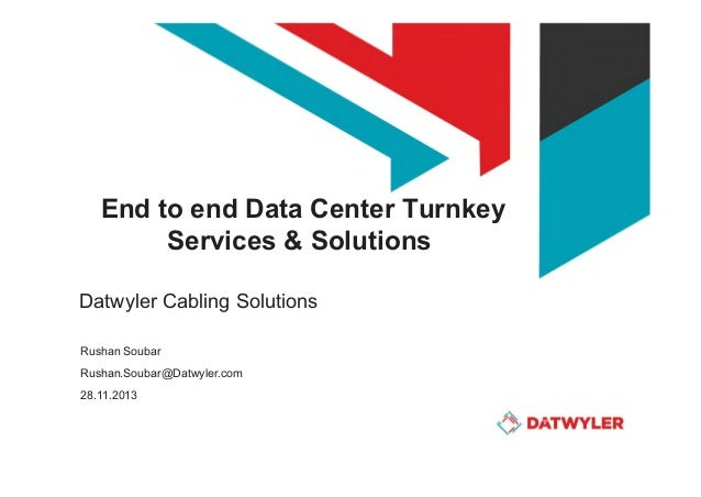 End to end Data Center Turnkey Services & Solutions Datwyler Cabling Solutions Rushan Soubar Rushan.Soubar@Datwyler.com 28...