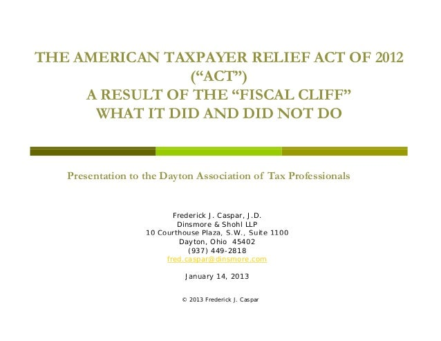 """THE AMERICAN TAXPAYER RELIEF ACT OF 2012                (""""ACT"""")     A RESULT OF THE """"FISCAL CLIFF""""      WHAT IT DID AND DI..."""