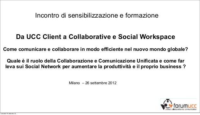 Incontro di sensibilizzazione e formazione                            Da UCC Client a Collaborative e Social Workspace   C...