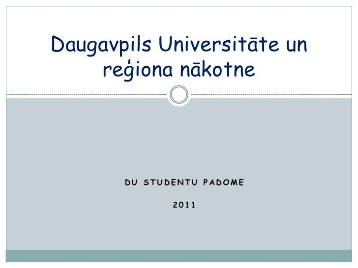 Daugavpils Universitāte un    reģiona nākotne       DU STUDENTU PADOME              2011