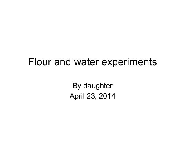 Flour and water experiments By daughter April 23, 2014