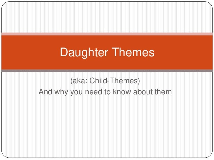 Daughter Themes        (aka: Child-Themes)And why you need to know about them
