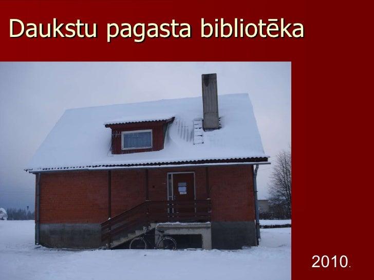 Daukstu pagasta bibliotēka 2010 .