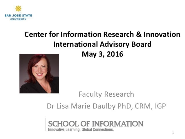 Center for Information Research & Innovation International Advisory Board May 3, 2016 Faculty Research Dr Lisa Marie Daulb...