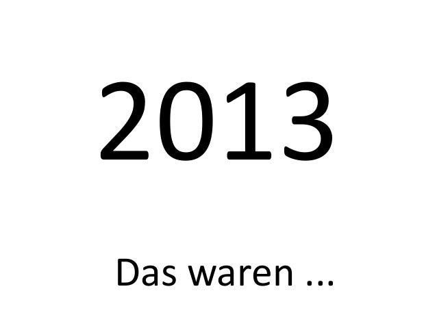 2013 Das waren ...