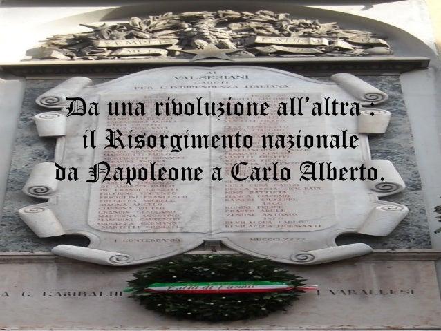 Da una rivoluzione all'altra :  il Risorgimento nazionaleda Napoleone a Carlo Alberto.