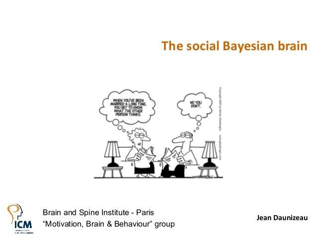 "The social Bayesian brain  Brain and Spine Institute - Paris ""Motivation, Brain & Behaviour"" group  Jean Daunizeau"