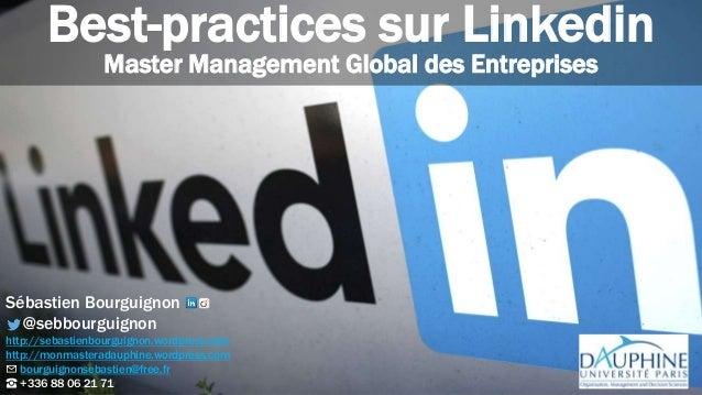 Best-practices sur Linkedin Master Management Global des Entreprises Sébastien Bourguignon @sebbourguignon http://sebastie...