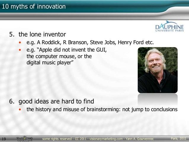 Paris, 2011some rights reserved - CC 2011 - visionarymarketing.com - Yann A. Gourvennec19 10 myths of innovation 5. the lo...