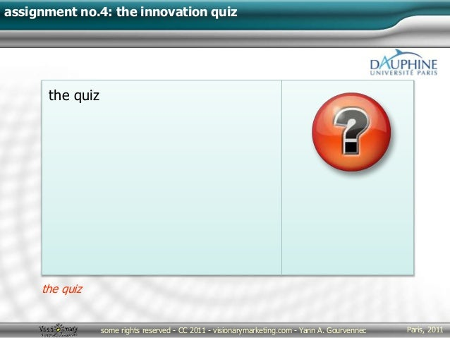 Paris, 2011some rights reserved - CC 2011 - visionarymarketing.com - Yann A. Gourvennec assignment no.4: the innovation qu...