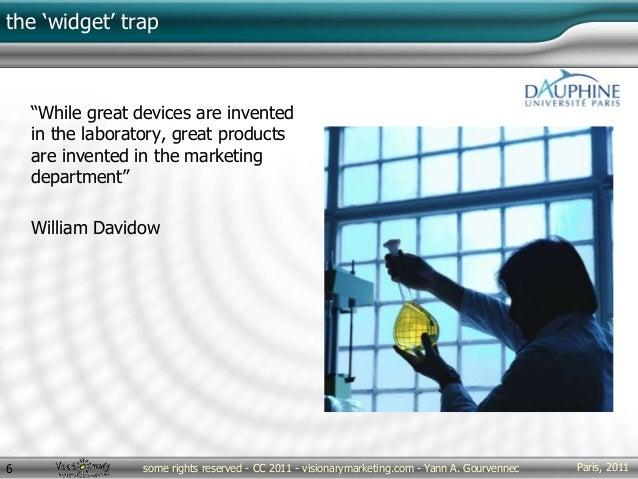 "Paris, 2011some rights reserved - CC 2011 - visionarymarketing.com - Yann A. Gourvennec6 the 'widget' trap ""While great de..."