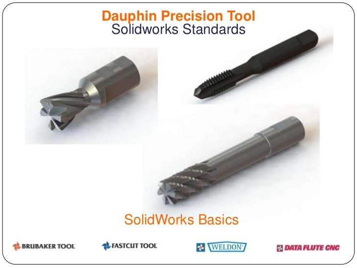 Dauphin Precision Tool Solidworks Standards   SolidWorks Basics
