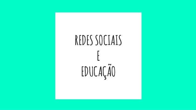 REDESSOCIAIS E EDUCAÇÃO