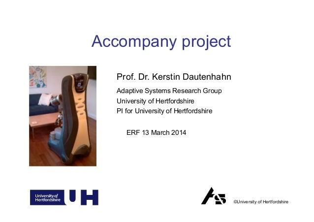 Prof. Dr. Kerstin Dautenhahn Adaptive Systems Research Group University of Hertfordshire PI for University of Hertfordshir...