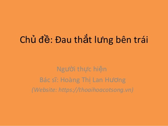 Ch đ : Đau th t l ng bên tráiủ ề ắ ư Ng i th c hi nườ ự ệ Bác sĩ: Hoàng Th Lan H ngị ươ (Website: https://thoaihoacotsong....