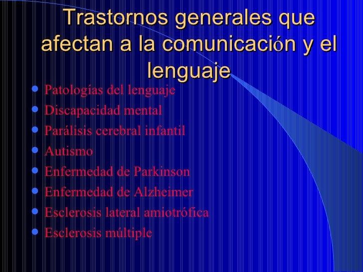 Trastornos generales que afectan a la comunicaci ó n y el lenguaje <ul><li>Patologías del lenguaje </li></ul><ul><li>Disca...