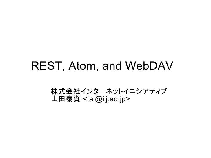 REST, Atom, and WebDAV     株式会社インターネットイニシアティブ    山田泰資 <tai@iij.ad.jp>