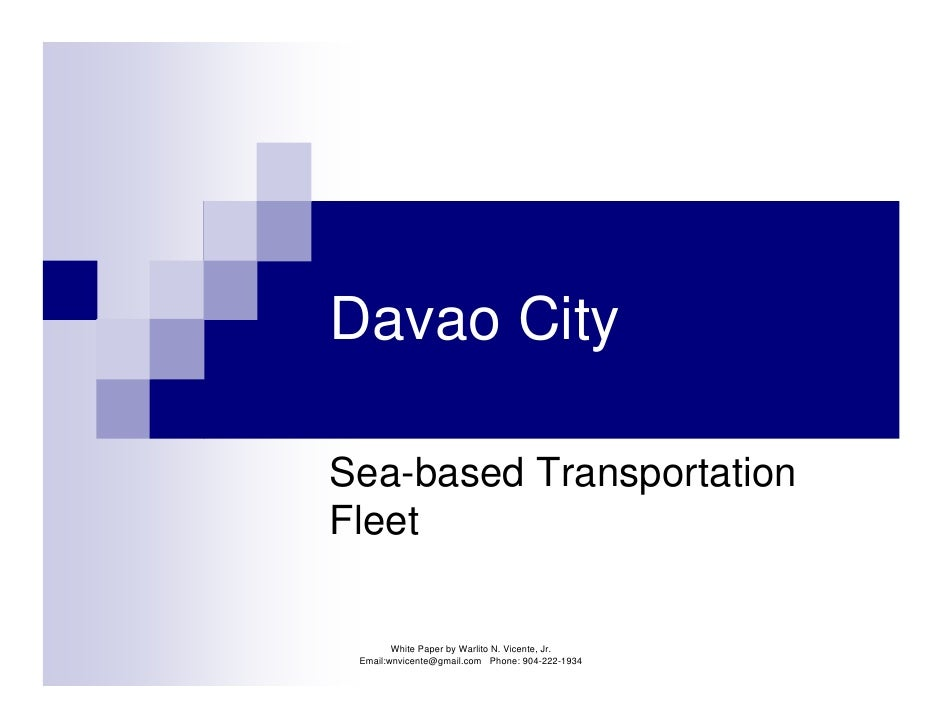 Davao CitySea-based TransportationFleet        White Paper by Warlito N. Vicente, Jr. Email:wnvicente@gmail.com Phone: 904...