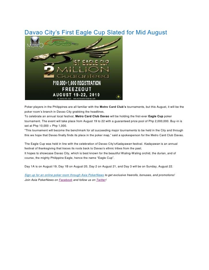 Davao City's First Eagle Cup Slated for Mid August<br />Poker players in the Philippines are all familiar with the Metro C...