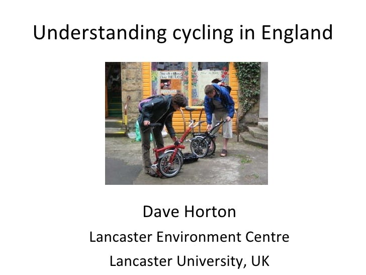 Understanding cycling in England Dave Horton Lancaster Environment Centre Lancaster University, UK
