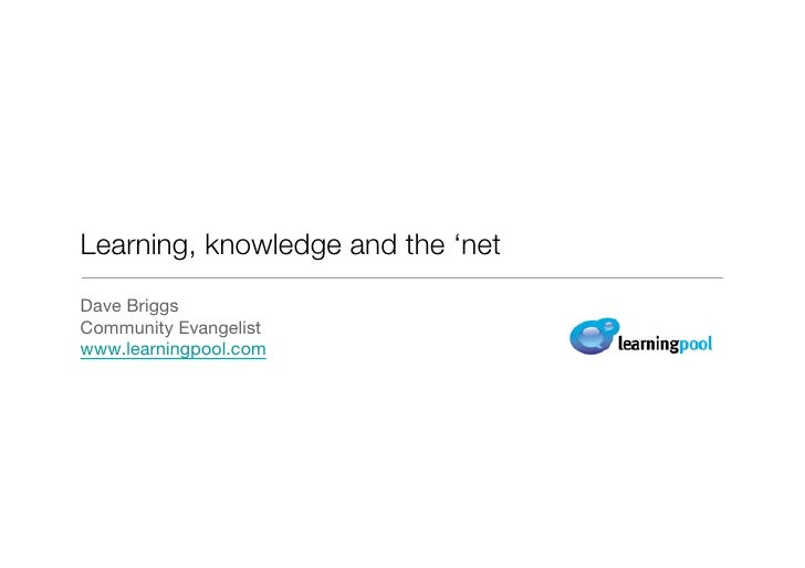 Learning, knowledge and the 'netDave BriggsCommunity Evangelistwww.learningpool.com