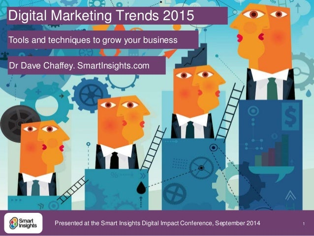 1  Digital Marketing Trends 2015  Tools and techniques to grow your business  Dr Dave Chaffey. SmartInsights.com  Presente...
