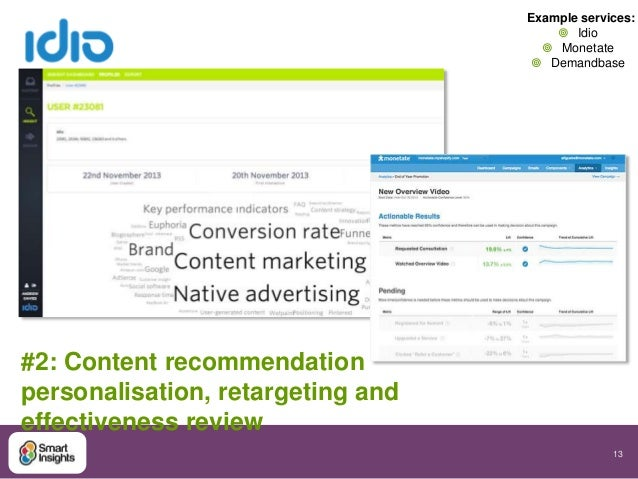 13  #2: Content recommendation  personalisation, retargeting and  effectiveness review  Example services:   Idio   Monet...
