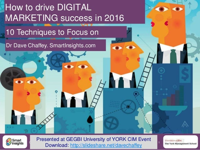1@DaveChaffey How to drive DIGITAL MARKETING success in 2016 10 Techniques to Focus on Dr Dave Chaffey. SmartInsights.com ...