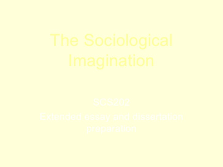 The Sociological Imagination SCS202 Extended essay and dissertation preparation