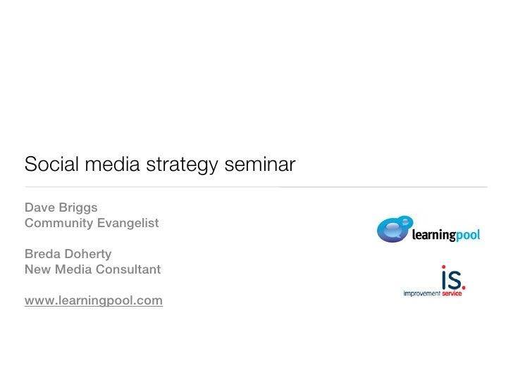 Social media strategy seminarDave BriggsCommunity EvangelistBreda DohertyNew Media Consultantwww.learningpool.com