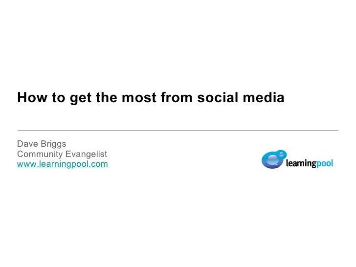 How to get the most from social media  <ul><li>Dave Briggs </li></ul><ul><li>Community Evangelist </li></ul><ul><li>www.le...