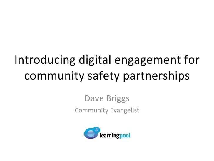 Introducing digital engagement for community safety partnerships Dave Briggs Community Evangelist