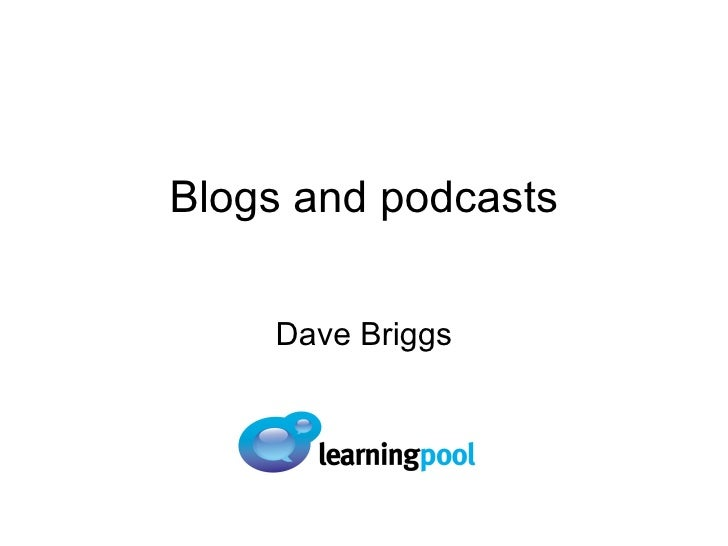 Blogs and podcasts Dave Briggs
