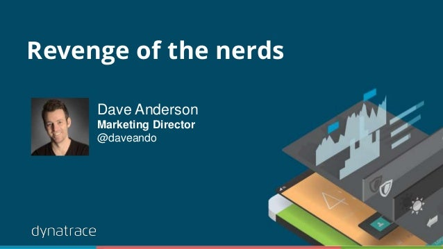 Revenge of the nerds Dave Anderson Marketing Director @daveando