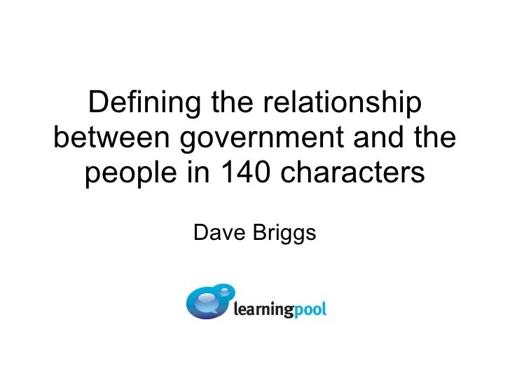 Defining the relationship between government and the people in 140 characters Dave Briggs