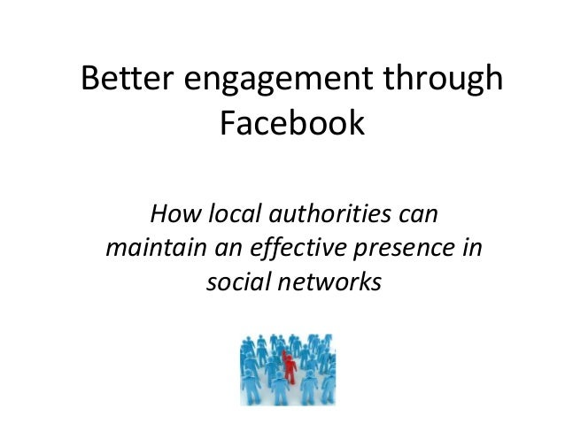 Better engagement through Facebook How local authorities can maintain an effective presence in social networks