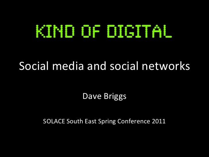 Social media and social networks Dave Briggs SOLACE South East Spring Conference 2011