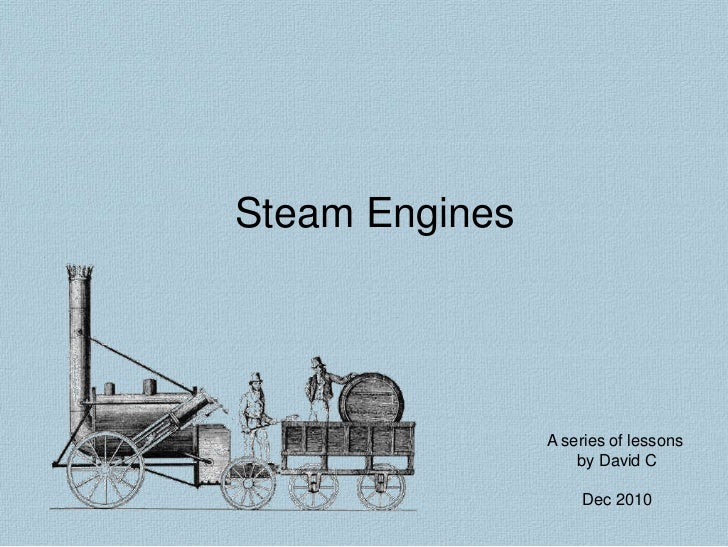 Steam Engines<br />A series of lessons <br />by David C<br />Dec 2010<br />