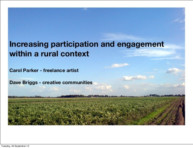 Increasing participation and engagement within a rural context Carol Parker - freelance artist Dave Briggs - creative comm...
