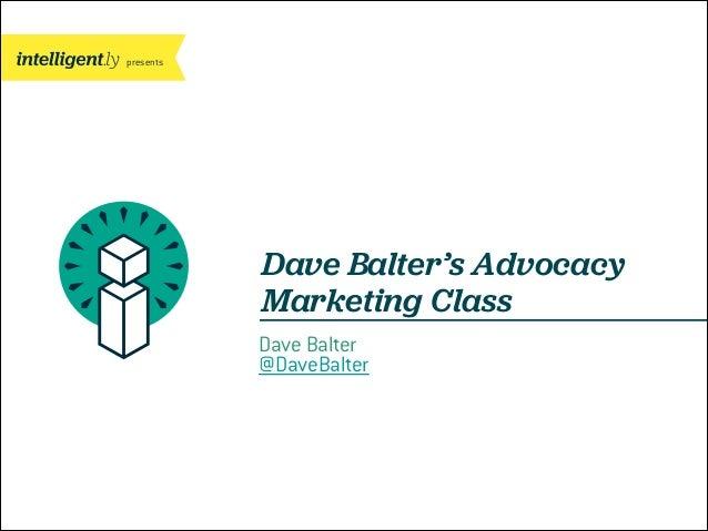presents  Dave Balter's Advocacy Marketing Class Dave Balter @DaveBalter