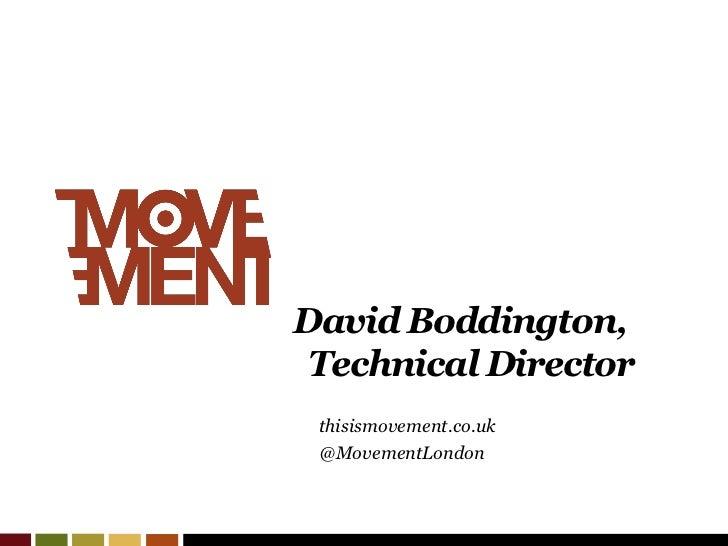 David Boddington, Technical Director thisismovement.co.uk @MovementLondon