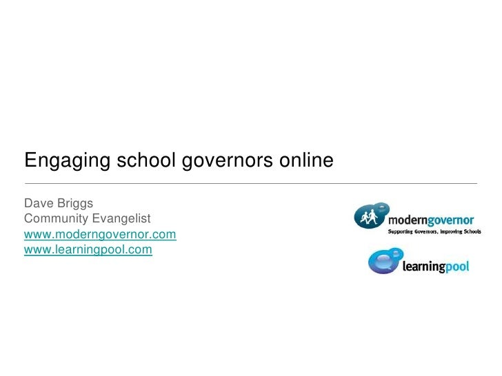 Engaging school governors online<br />Dave Briggs<br />Community Evangelist<br />www.moderngovernor.com<br />www.learningp...