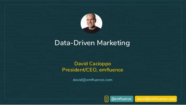 david@emfluence.com@emfluence David Cacioppo President/CEO, emfluence david@emfluence.com Data-Driven Marketing