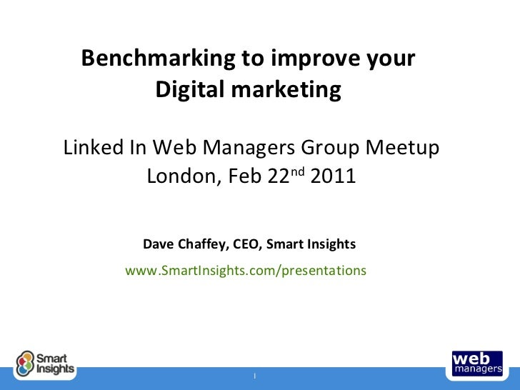 Benchmarking to improve your  Digital marketing  Linked In Web Managers Group Meetup London, Feb 22 nd  2011 Dave Chaffey,...
