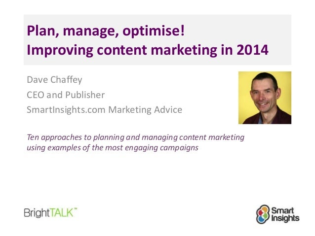 Plan, manage, optimise! Improving content marketing in 2014 Dave Chaffey CEO and Publisher SmartInsights.com Marketing Adv...