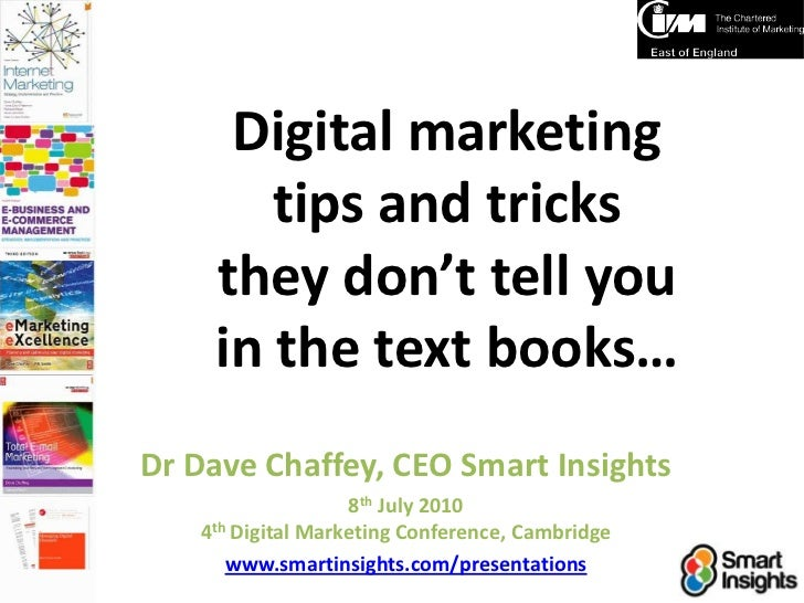 Digital marketing tips and tricks they don't tell you in the text books…<br />Dr Dave Chaffey, CEO Smart Insights<br />8th...
