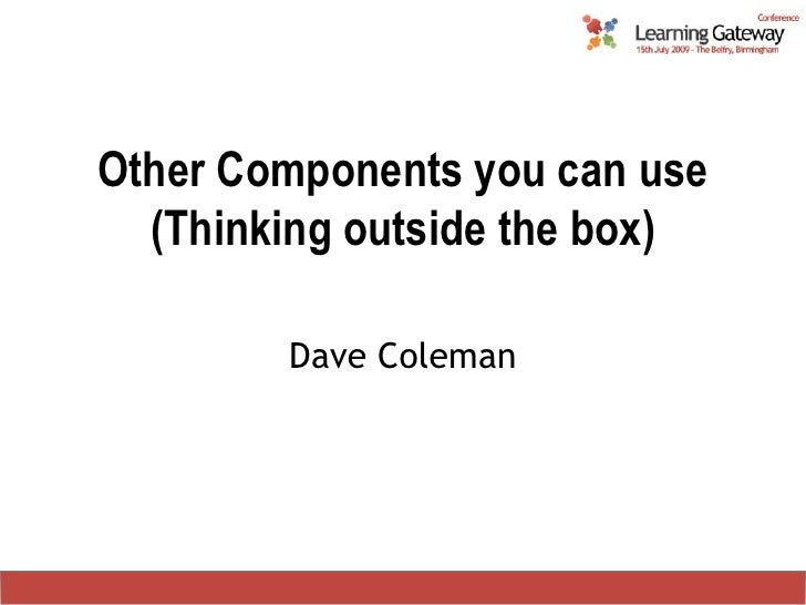 Other Components you can use(Thinking outside the box)<br />Dave Coleman<br />