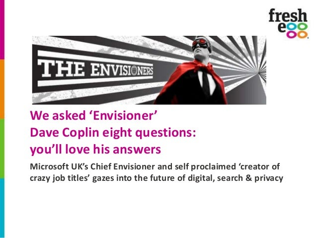We asked 'Envisioner' Dave Coplin eight questions: you'll love his answers Microsoft UK's Chief Envisioner and self procla...
