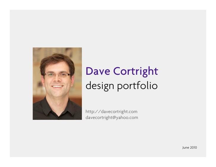 Dave Cortright design portfolio  http://davecortright.com davecortright@yahoo.com                                June 2010