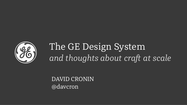 The GE Design System and thoughts about craft at scale DAVID CRONIN @davcron